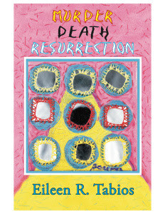 Murder Death Resurrection: A Poetry Generator by Eileen R. Tabios