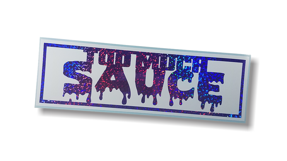 TOO MUCH SAUCE V3 - Layered Slap Sticker