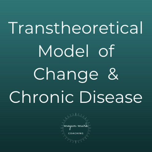 Transtheoretical Model of Change & Chronic Disease