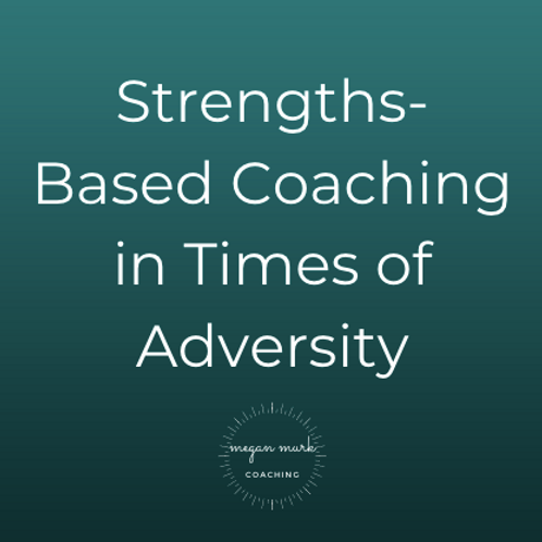Strengths-Based Coaching in Times of Adversity