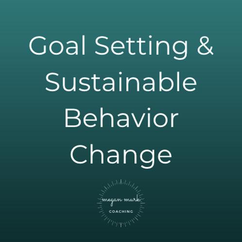 Goal Setting & Sustainable Behavior Change