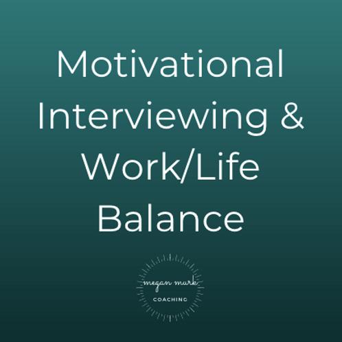Motivational Interviewing & Work/Life Balance