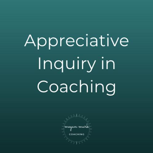 Appreciative Inquiry in Coaching