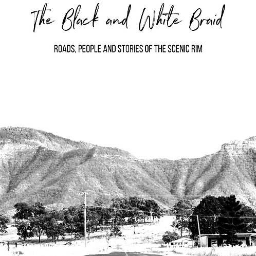 The Black & White Braid: Roads, People, and Stories of the Scenic Rim Vol I