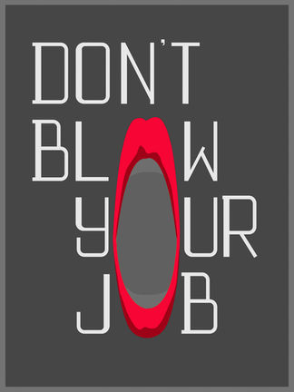Don't blow your Job