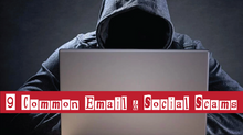 The 9 Common Email and Social Scams – Be Aware