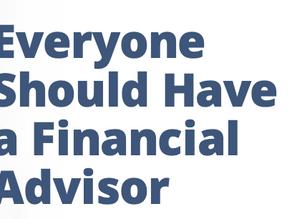 Everyone Should Have a Financial Advisor
