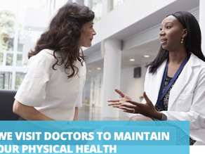 WE VISIT DOCTORS TO MAINTAIN OUR PHYSICAL HEALTH