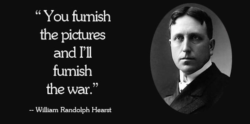 """You furnish the pictures and I'll furnish the war"" should have been a hint"