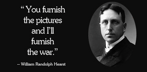"""""""You furnish the pictures and I'll furnish the war"""" should have been a hint"""