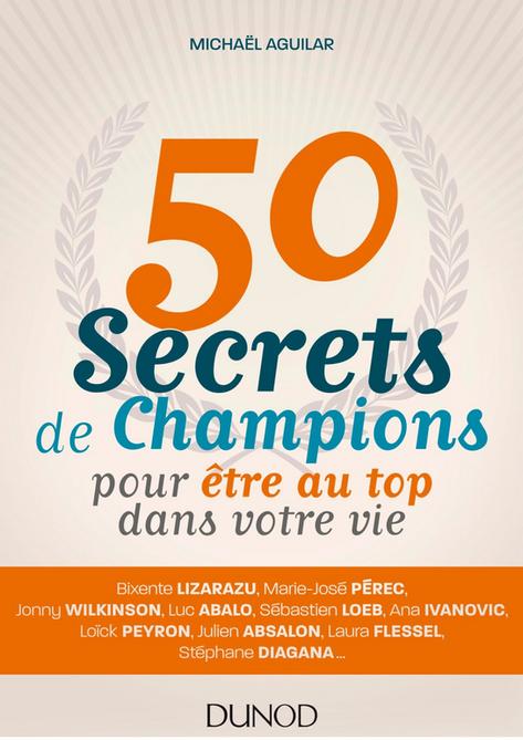 Livre 50 secrets de champions pour être au top - Michael Aguilar - Dunod