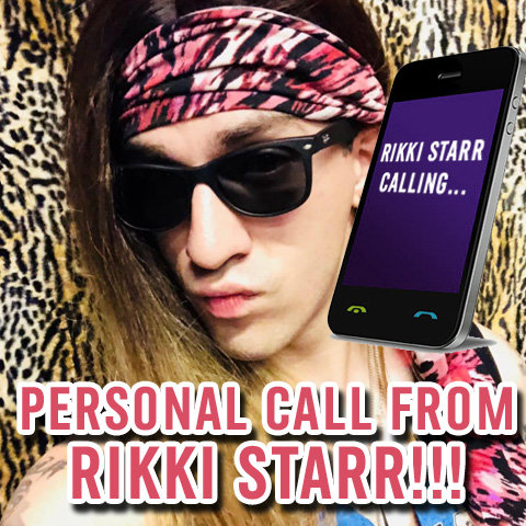 GET A PERSONAL PHONE CALL FROM RIKKI STARR