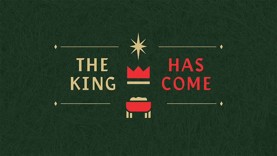 The-King-Has-Come_LowRes-WebSlide.jpg