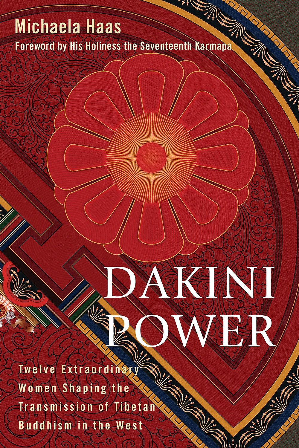 Dakini Power: Twelve Extraordinary Women Shaping the Transmission of Tibetan Buddhism in the West by Michaela Haas, His Holiness the Karmapa.