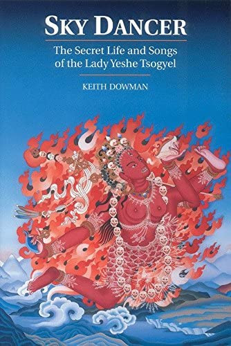 Skydancer - The Secret Life and Songs of the Lady Yeshe Tsogyal by Keith Dowman.  Snow Lion Publications,