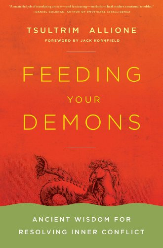 Feeding Your Demons: Ancient Wisdom for Resolving Inner Conflict by Lama Tsultrim Allione.