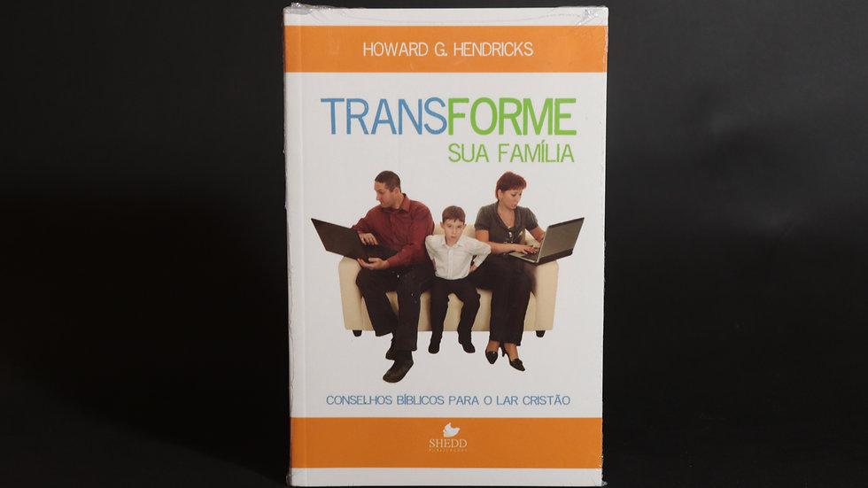 Transforme sua família, Howard G. Hendricks