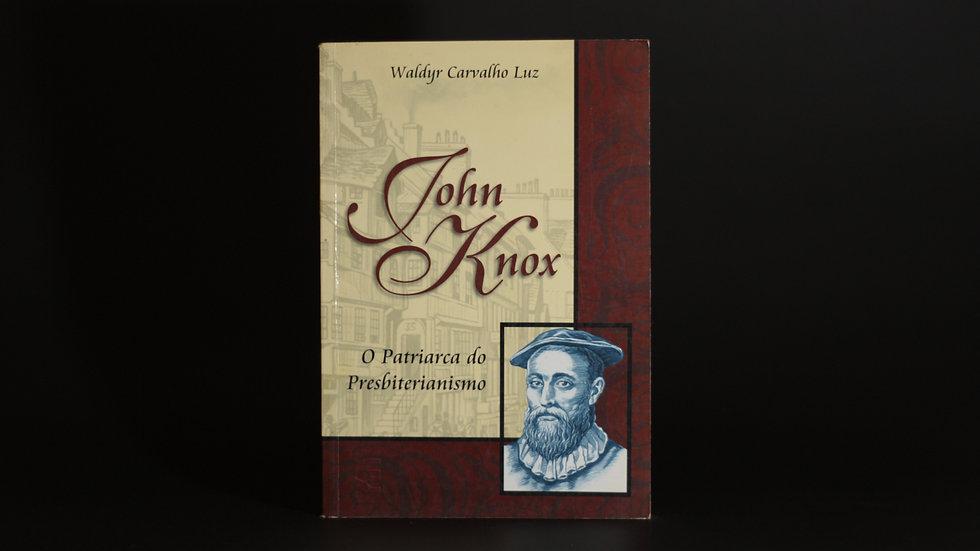 John Knox - O patriarca do presbiterianismo, Waldyr Carvalho Luz