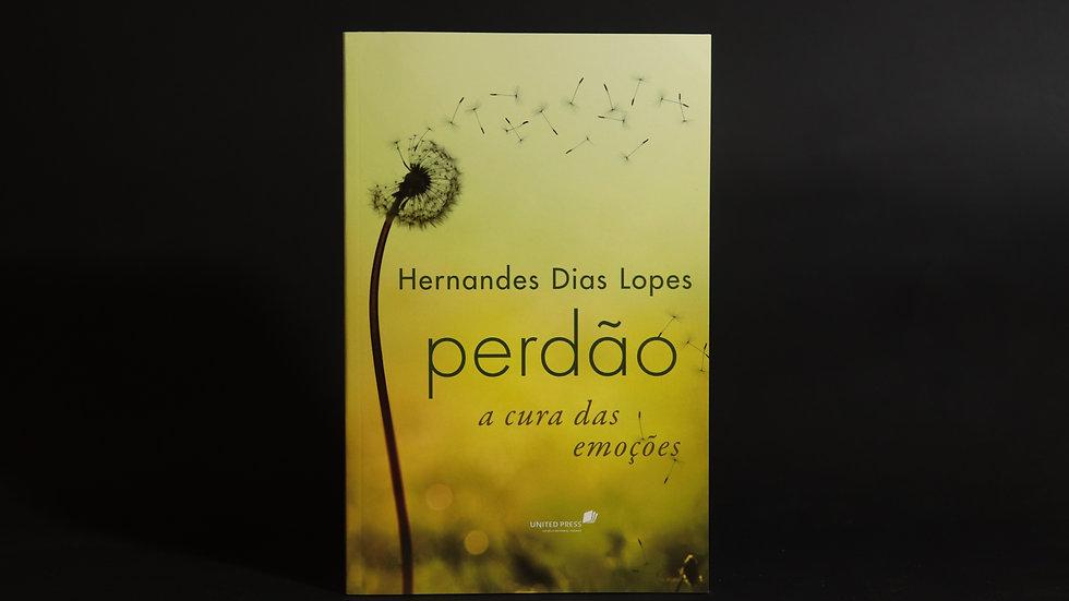 Perdão - A cura das emoções, Hernandes Dias Lopes