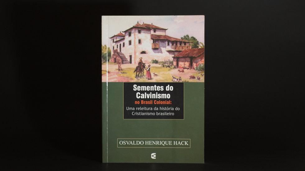 Sementes do Calvinismo no Brasil Colonial, Osvaldo H. Hack