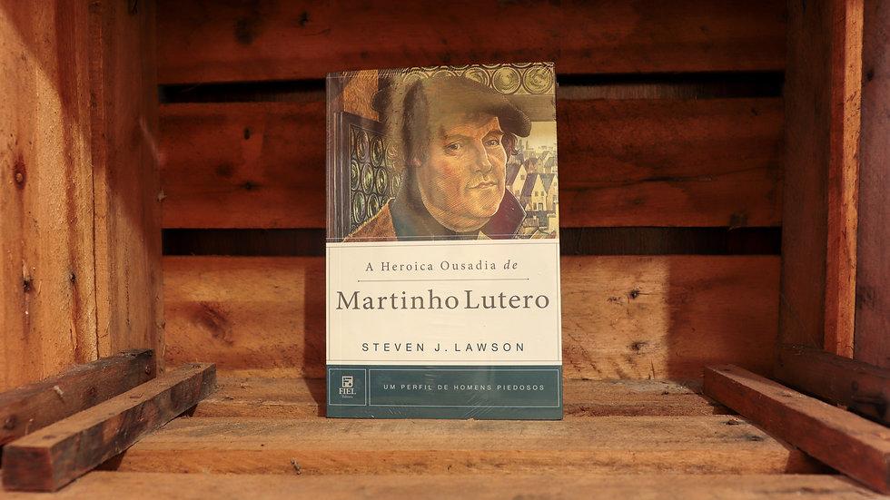 A heroica ousadia de Martinho Lutero, Steven J. Lawson