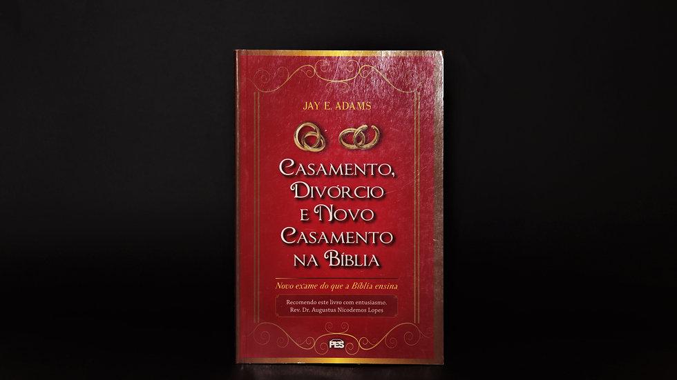 Casamento, divórcio e Novo Casamento na Bíblia, Jay E. Adams