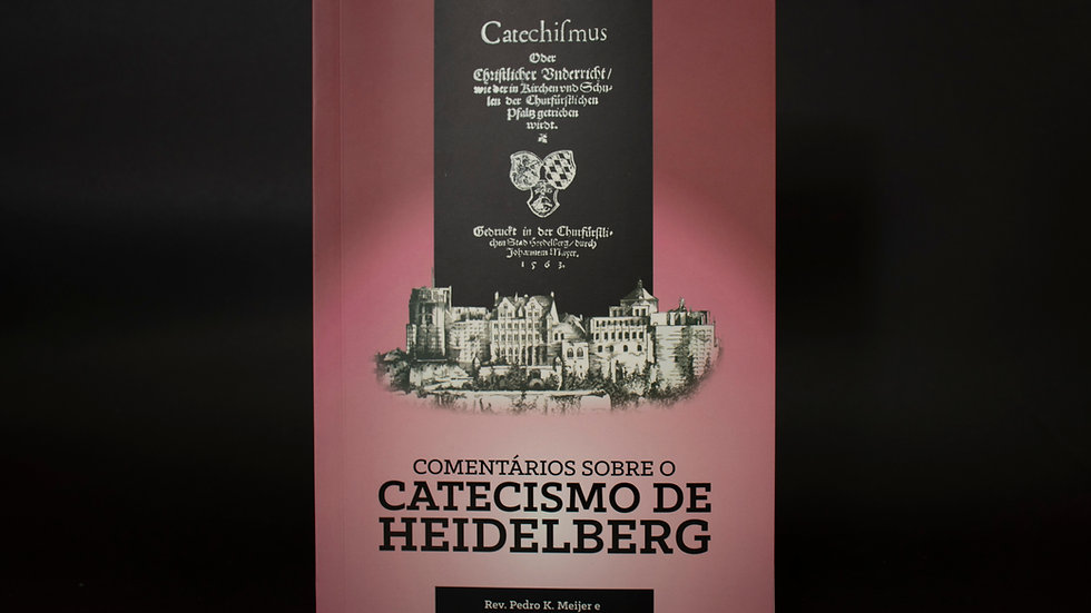 Comentário sobre o Catecismo de Heidelberg, Pedro K. Meijer & Theodoro J. Having