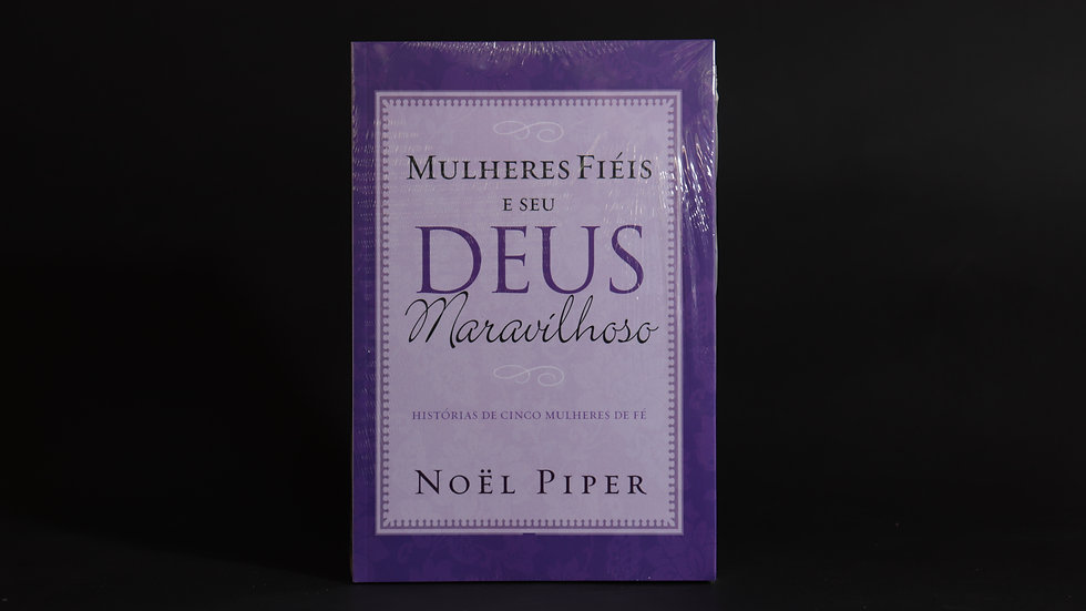 Mulheres fiéis e seu Deus maravilhoso, Noël Piper