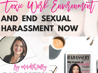3 Tips to Clean Up a Toxic Work Environment and End Sexual Harassment Now (Badassery Magazine)