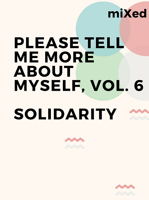 Please Tell Me More About Myself Vol. 6: Solidarity