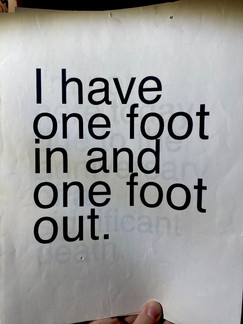 I have one foot in and one foot out.