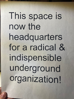 This space is now the headquarters for radical & indispensible underground organization!