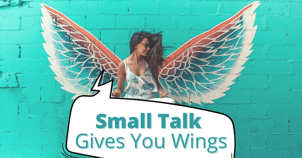 small talk gives you wings
