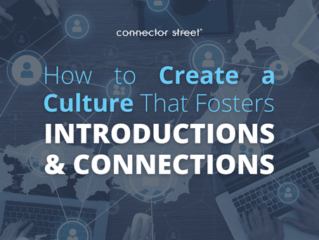 How to Create A Culture That Fosters Introductions & Connections