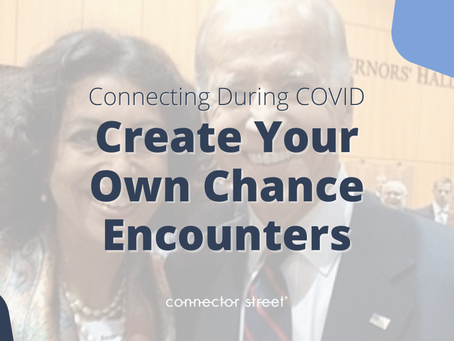 Connecting During COVID: Create Your Own Chance Encounters