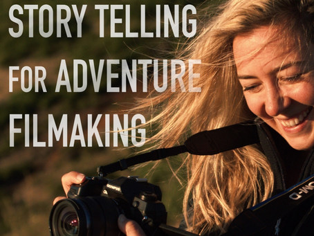 Storytelling for ADVENTURE filmmaking.