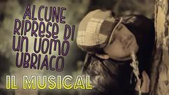 Alcune Riprese di un Uomo Ubriaco - Il Musical   2012