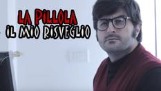 Il Mio Risveglio - La Pillola   2013