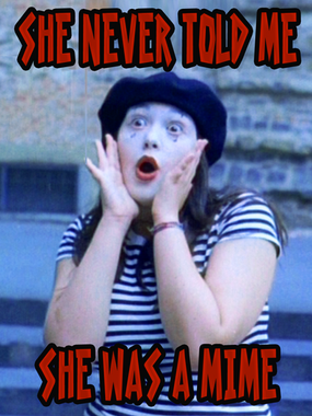 She Never Told Me She Was A Mime