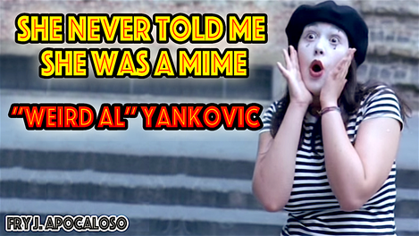 "She Never Told Me She Was A Mime - ""Weird Al"" Yankovic 