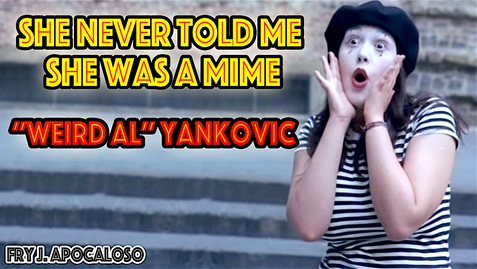 """She Never Told Me She Was A Mime - """"Weird Al"""" Yankovic 