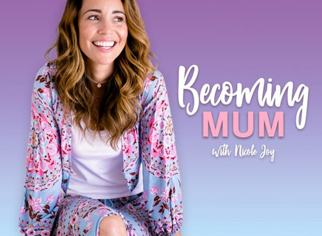 'Becoming Mum' Podcast Interview with Nicole Joy