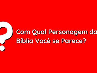 Com Qual Personagem da Bíblia Você se Parece?