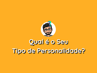 Qual é o Seu Tipo de Personalidade?