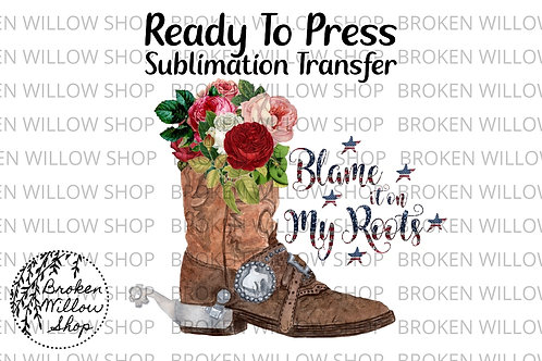 Blame it on My Roots Ready To Press Sublimation Transfer