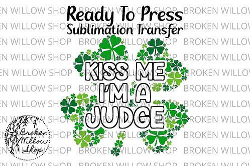 Kiss Me I'm a Judge Ready to Press Sublimation Transfer, St. Patrick's Day, Holi