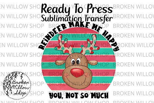 Reindeer Make Me Happy Ready To Press Sublimation Transfer Christ