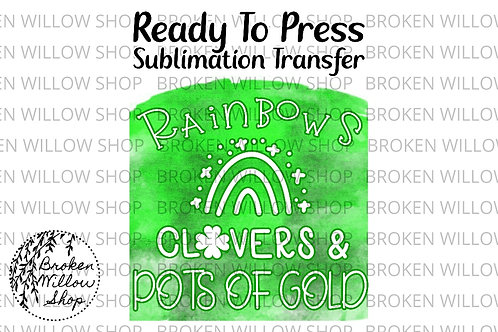 Rainbows, Clovers & Pots of Gold Ready to Press Sublimation Transfer, St. Patric
