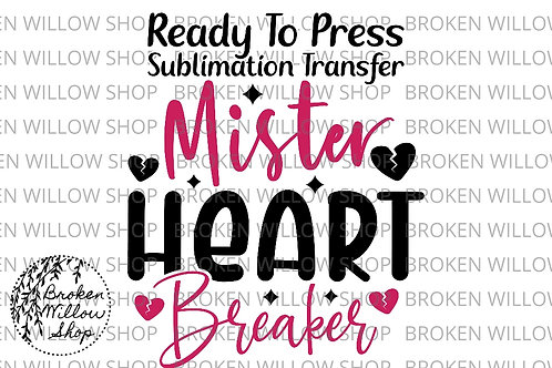 Mister Heart Breaker Ready to Press Sublimation Transfer, Valentine's Day, Holid
