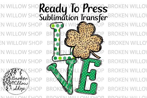 Love Shamrock Ready to Press Sublimation Transfer, St. Patrick's Day, Holiday